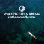 EarthMoonEarth – Walking On A Dream